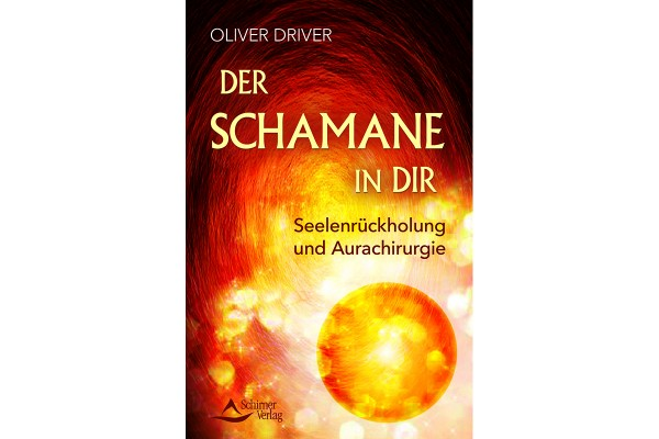 Oliver Driver: Der Schamane in Dir