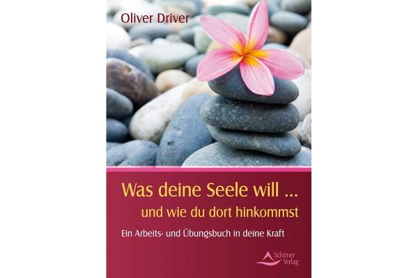 Oliver Driver: Was Deine Seele will...